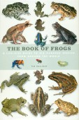 The Book of Frogs - A Lifesize Guide to Six Hundred Species from Around the World