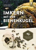 Imkern mit der Bienenkugel. Rund statt eckig – Lernen von der Natur. Bienen besser verstehen