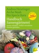 Handbuch Samengärtnerei -Sorten erhalten, Vielfalt vermehren, Gemüse genießen