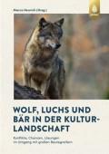 Wolf, Luchs und Bär in der Kulturlandschaft– Konflikte, Chancen, Lösungen im Umgang mit großen Beutegreifern