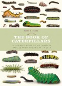 Book of Caterpillars – A life-size guide to six hundred species from around the world