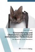 Einwanderung und Überwinterungsbestand einheimischer Fledermäuse – Am Beispiel der Grube Abendstern