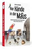 Vier Hände in der Maus – Skurrile Geschichten aus der Tierarztpraxis rund um Hund, Katze & Co.