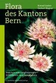 Flora des Kantons Bern – Vom Jura zum Jungfraumassiv - 2000 Blüten- und Farnpflanzen