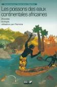 Les poissons des eaux continentales africaines - Diversité, écologie, utilisation par l homme