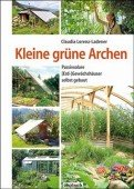 Kleine grüne Archen –  Passivsolare (Erd-)Gewächshäuser im Garten