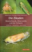 Die Zikaden Deutschlands, Österreichs und der Schweiz – Entdecken - Beobachten – Bestimmen