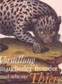 Vorstellung mancherley fremder und seltener Thiere