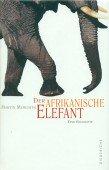 Der afrikanische Elefant. Eine Biografie