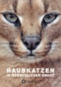 Raubkatzen in menschlicher Obhut