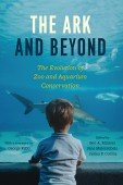 Ark and Beyond – The Evolution of Zoo and Aquarium Conservation