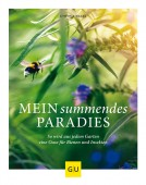 Mein summendes Paradies So wird aus jedem Garten ein Oase für Bienen und Insekten