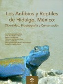 Los Anfibios y Reptiles de Hidalgo, Mexico - Diversidad, Biogeografia y Conservacion