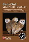 Barn Owl Conservation Handbook – A comprehensive guide for ecologists, surveyors, land managers and ornithologists