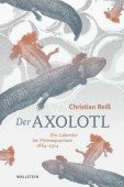 Der Axolotl – Ein Labortier im Heimaquarium 1864 -1914