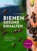 Bienen gesund erhalten – Bienenkrankheiten vorbeugen, erkennen und behandeln. Vom weltweit aner-kannten Bienenexperten
