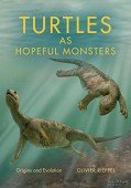Turtles as Hopeful Monsters. Origins and Evolution – Life of the Past