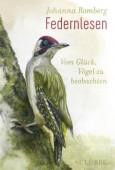 Federnlesen –  Vom Glück, Vögel zu beobachten