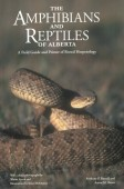 Amphibians and Reptiles of Alberta. A Field Guide and Primer to Boreal Herpetology
