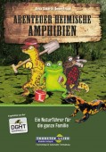 Abenteuer heimische Amphibien – Ein Naturführer für die ganze Familie