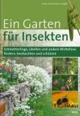 Ein Garten für Insekten – Schmetterlinge, Libellen und andere Wirbellose fördern, beobachten und schützen