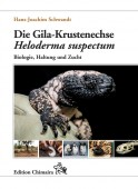 Die Gila-Krustenechse – Heloderma suspectum. Biologie, Haltung und Zucht