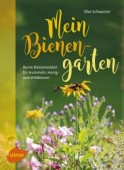 Mein Bienengarten – Bunte Bienenweiden für Hummeln, Honig- und Wildbienen