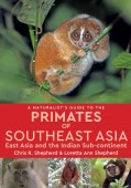 A Naturalist's Guide to the Primates of Southeat Asia, East Asia and the Indian Sub-continent