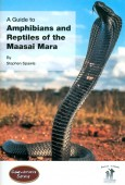 A Guide to Amphibians and Reptiles of the Maasai Mara