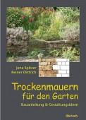 Trockenmauern für den Garten - Bauanleitungen und Gestaltungsideen