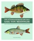 Die Süßwasserfische des Karl von Meidinger – Mit Naturhistorischen Illustrationen aus vier Jahrhundert