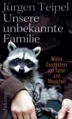 Unsere unbekannte Familie – Wahre Geschichten von Tieren und Menschen