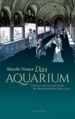 Das Aquarium – Praktiken, Techniken und Medien der Wissensproduktion (1840-1910)