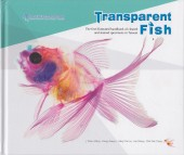 Transparent Fish – The first illustrated handbook of cleared and stained speciemens in Taiwan