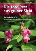 Die rote Pest aus grüner Sicht. Springkräuter – von Imkern geschätzt, von Naturschützern bekämpft