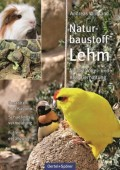 Naturbaustoff Lehm für die Vogel- und Kleintierhaltung – Gestalten und Basteln, Schädlingsvermeidung, Futterergänzung