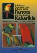 A Guide to Australian Long & Broad-tailed Parrots and New Zealand Kakarikis – Their Management, Care & Breeding