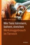 Wie Tiere hämmern, bohren, streichen -Werkzeuggebrauch und Bandbreite der Kultur bei Tier und Mensch
