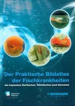 Der Praktische Bildatlas der Fischkrankheiten bei tropischen Zierfischen, Teichfischen (und Garnelen)