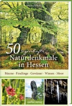50 sagenhafte Naturdenkmale in Hessen – Bäume, Felsen, Moore, Wiesen, Gewässer