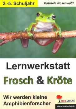 Lernwerkstatt Frosch & Kröte. Wir werden kleine Amphibienforscher