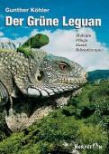 Der Grüne Leguan: Biologie · Pflege · Zucht · Erkrankungen
