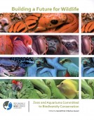 Building a Future for Wildlife - Zoos and Aquariums Committed to Biodiversity Conservation
