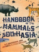 Handbook of the Mammals of South Asia with special Emphasis on India, Bhutan and Bangladesh