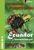 Faszination Pfeilgiftfrösche Journal No. 13. Ecuador – Abenteuerlust pur
