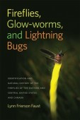 Fireflies, Glow-Worms, and Lightning Bugs – Identification and Natural History of the Fireflies of the Eastern and Central United States and Canada