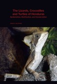 The Lizards, Crocodiles, and Turtles of Honduras – Systematics, Distribution, and Conservation