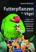 Futterpflanzen für Vögel · Futter- und Heilpflanzen · Früchte und Süßgräser · Trink- und Badetees